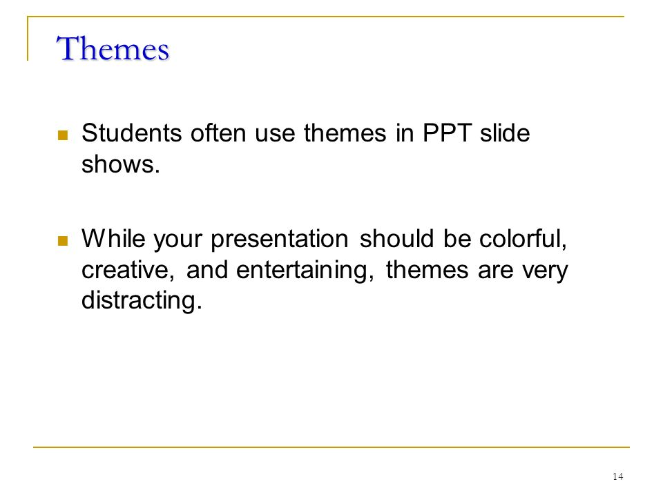 14 Themes Students often use themes in PPT slide shows.