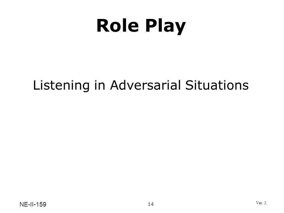 Role Play 14 NE-II-159 Listening in Adversarial Situations Ver. 2