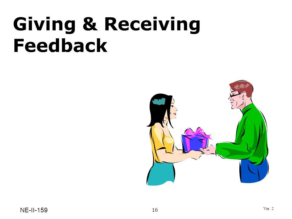 Giving & Receiving Feedback 16 NE-II-159 Ver. 2