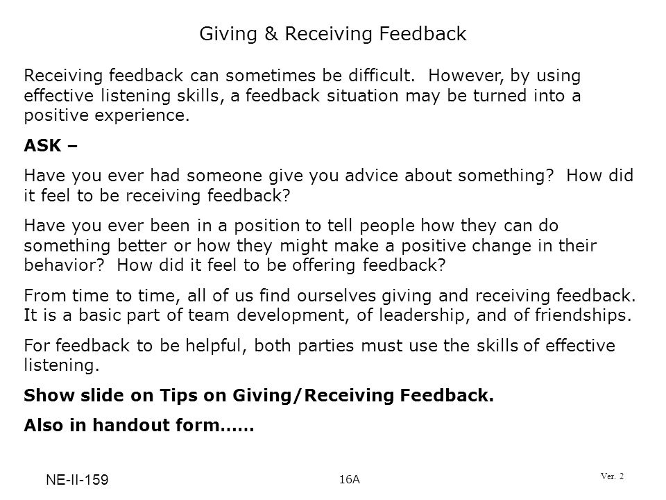 Giving & Receiving Feedback Receiving feedback can sometimes be difficult. However, by using effective listening skills, a feedback situation may be t