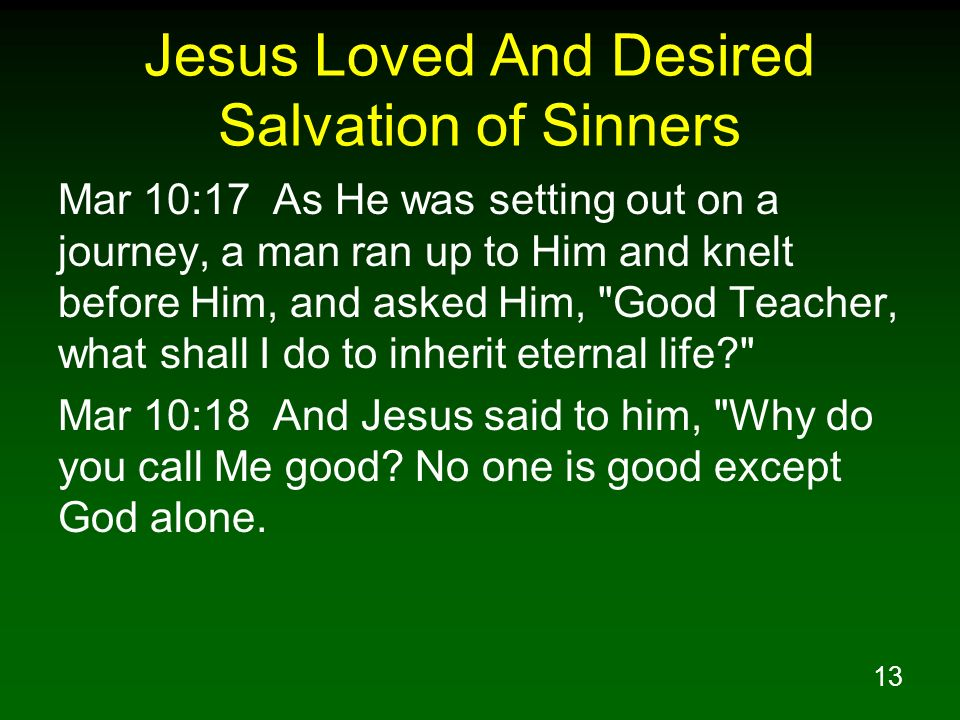13 Jesus Loved And Desired Salvation of Sinners Mar 10:17 As He was setting out on a journey, a man ran up to Him and knelt before Him, and asked Him,