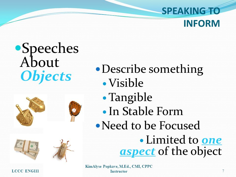 Speeches About Objects Describe something Visible Tangible In Stable Form Need to be Focused Limited to one aspect of the object LCCC ENG111 KimAlyse