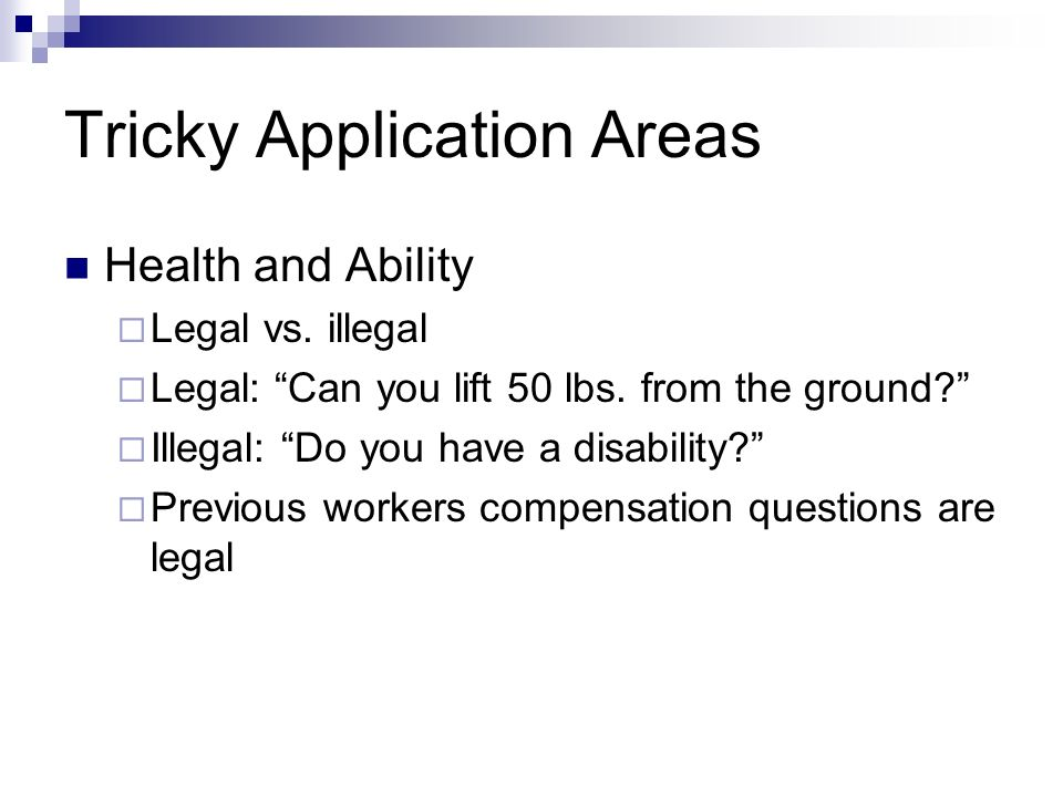 Tricky Application Areas Health and Ability Legal vs.