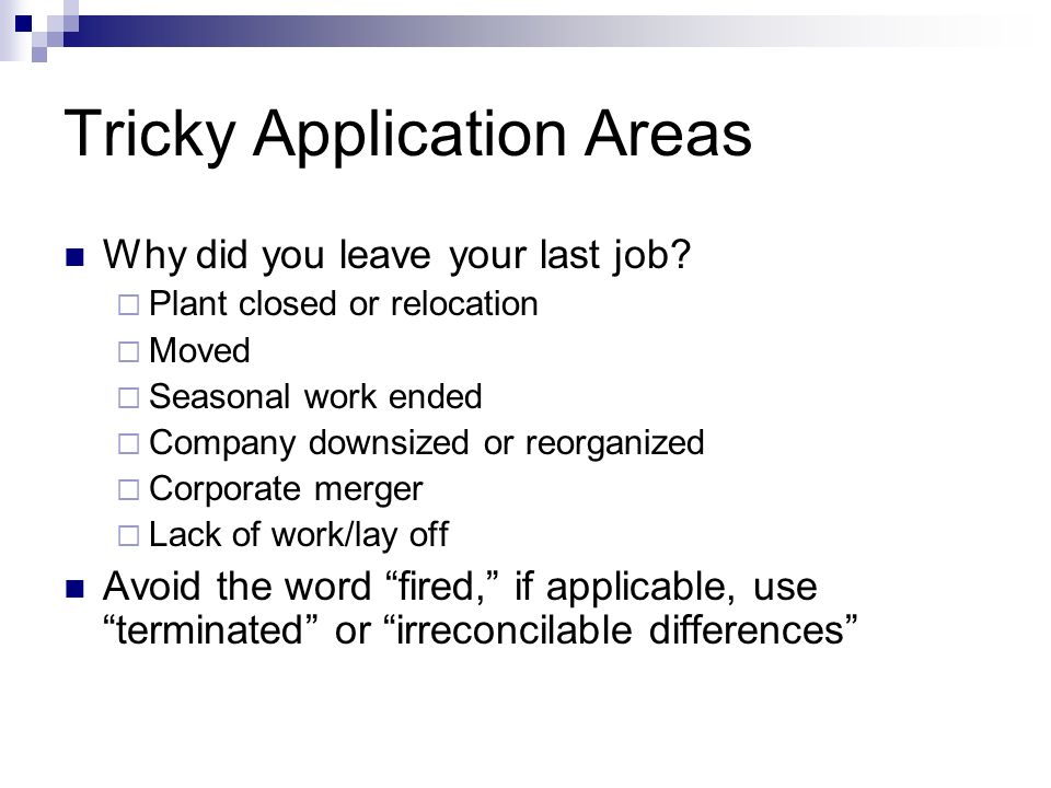 Tricky Application Areas Why did you leave your last job.