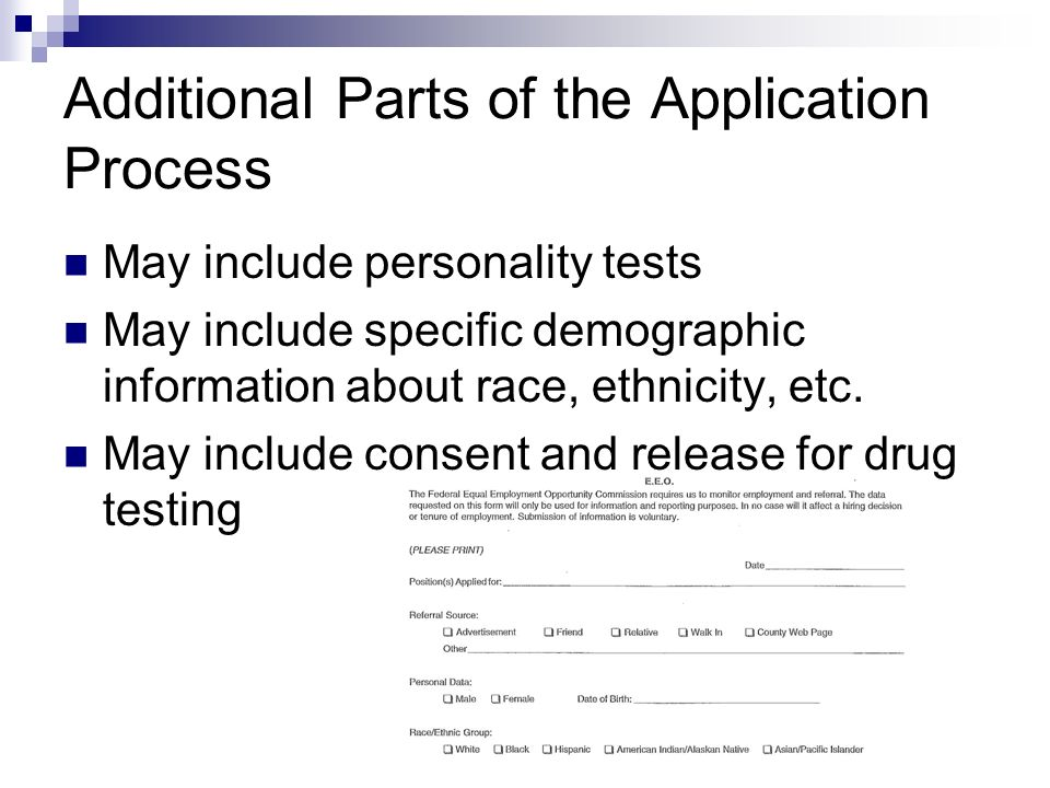 Additional Parts of the Application Process May include personality tests May include specific demographic information about race, ethnicity, etc.