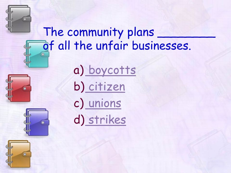 The community plans ________ of all the unfair businesses.