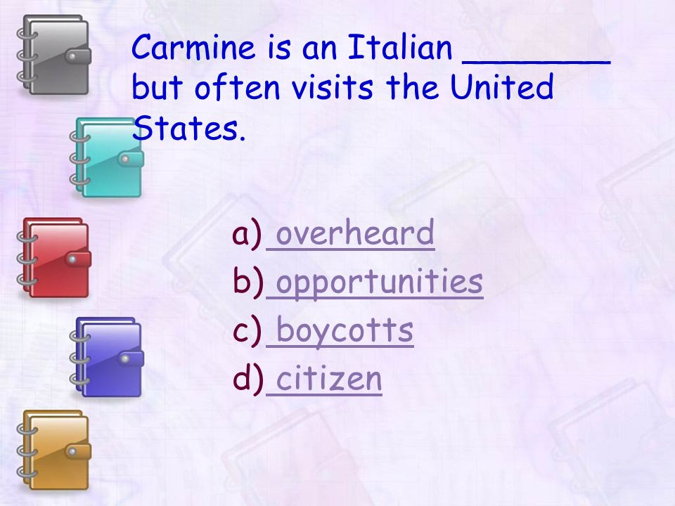 Carmine is an Italian _______ but often visits the United States.