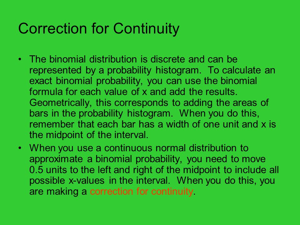 Correction for Continuity The binomial distribution is discrete and can be represented by a probability histogram.