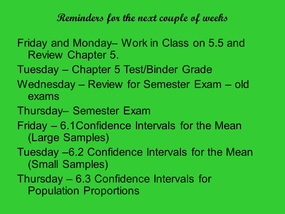 Reminders for the next couple of weeks Friday and Monday– Work in Class on 5.5 and Review Chapter 5.