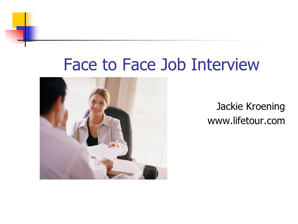 Face to Face Job Interview Jackie Kroening www.lifetour.com
