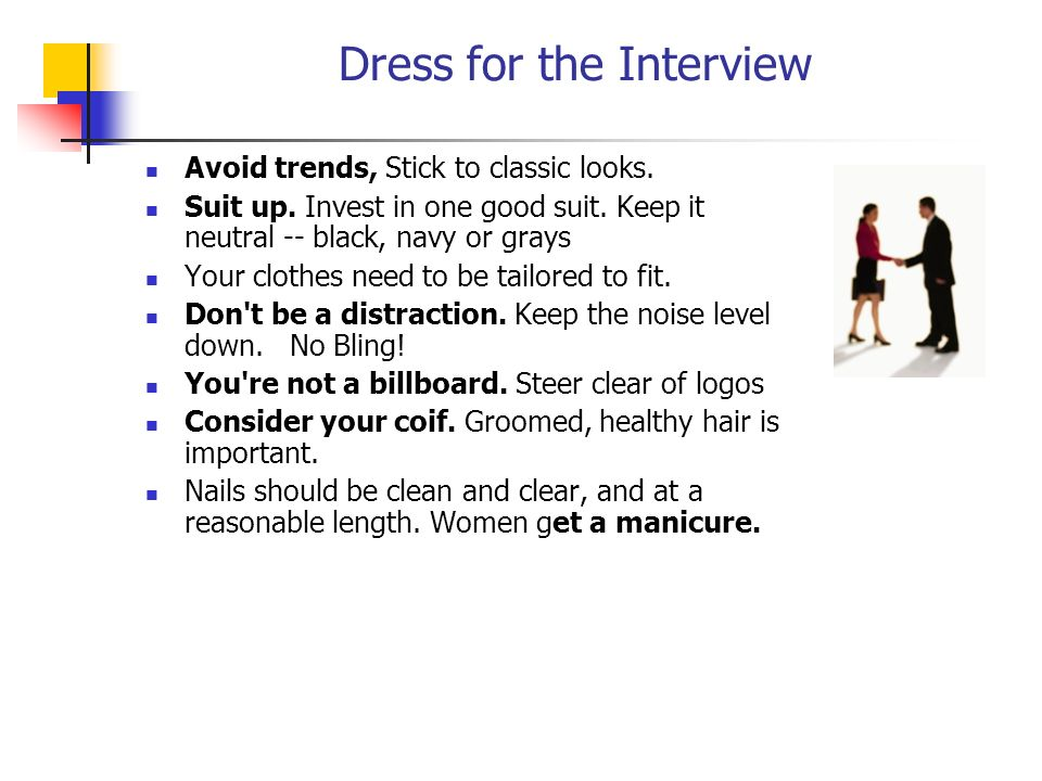 Dress for the Interview Avoid trends, Stick to classic looks.