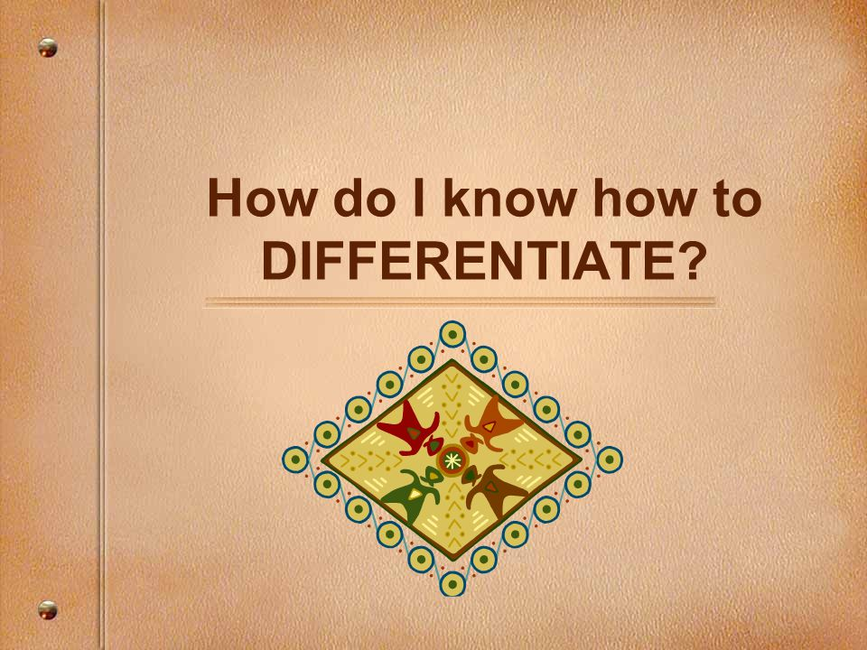 How do I know how to DIFFERENTIATE?