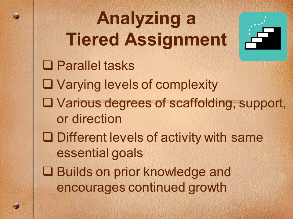 Analyzing a Tiered Assignment Parallel tasks Varying levels of complexity Various degrees of scaffolding, support, or direction Different levels of ac