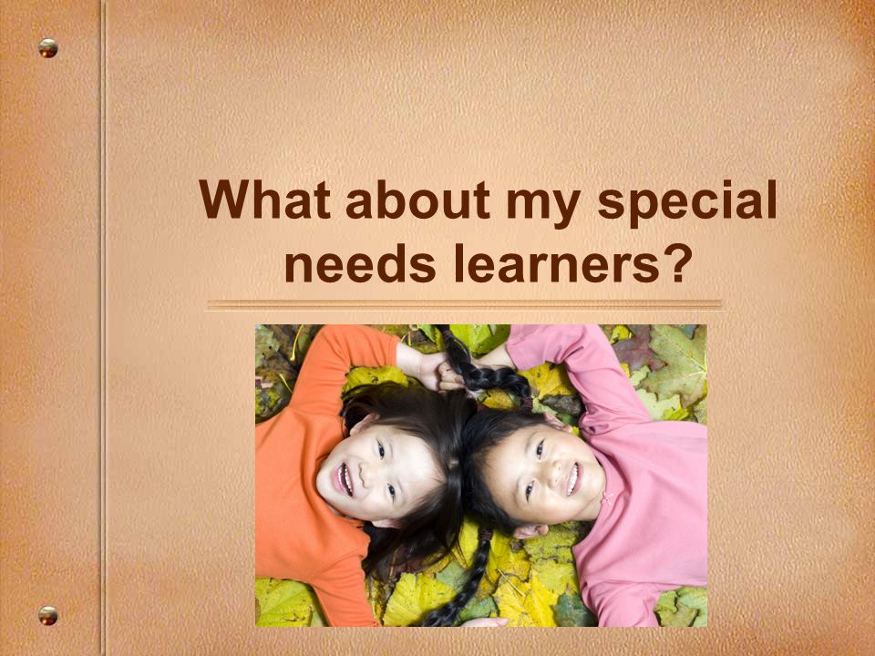 What about my special needs learners?