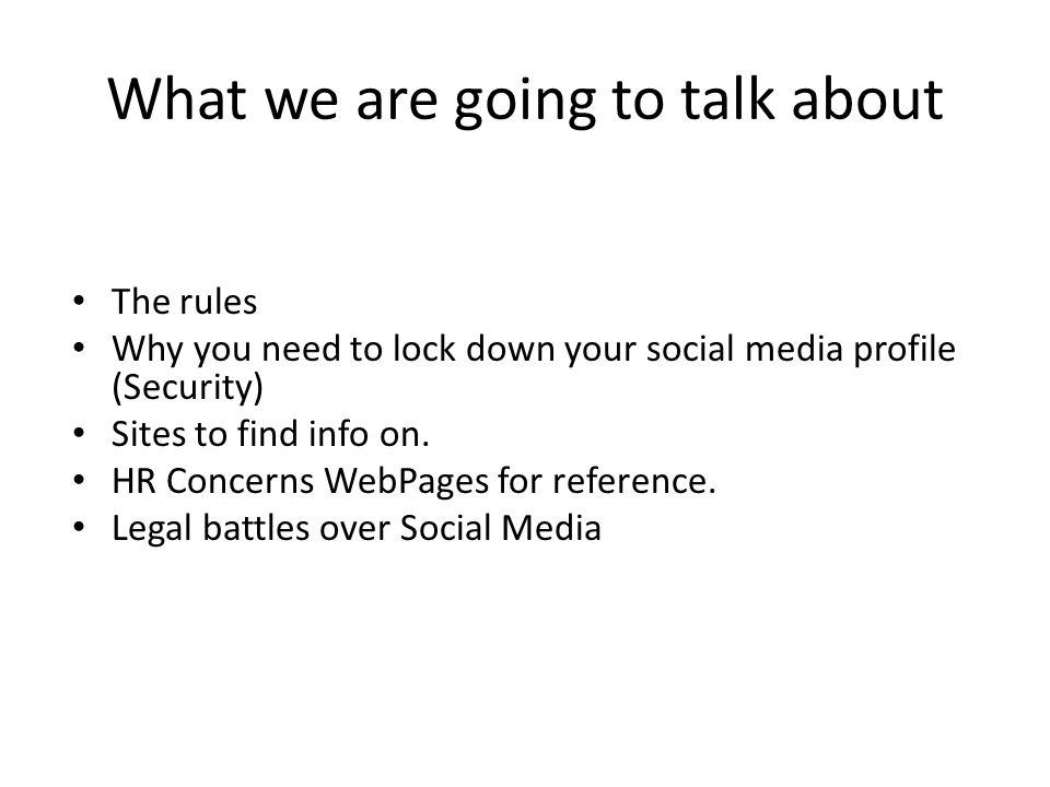 What we are going to talk about The rules Why you need to lock down your social media profile (Security) Sites to find info on.