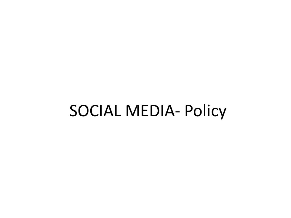 SOCIAL MEDIA- Policy