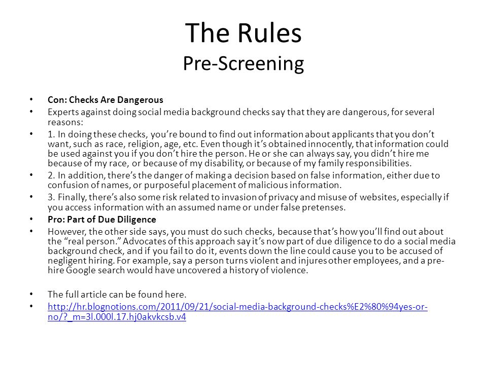 The Rules Pre-Screening Con: Checks Are Dangerous Experts against doing social media background checks say that they are dangerous, for several reasons: 1.