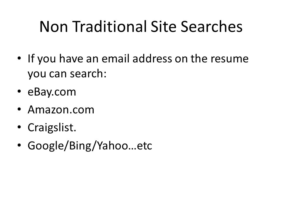 Non Traditional Site Searches If you have an email address on the resume you can search: eBay.com Amazon.com Craigslist.
