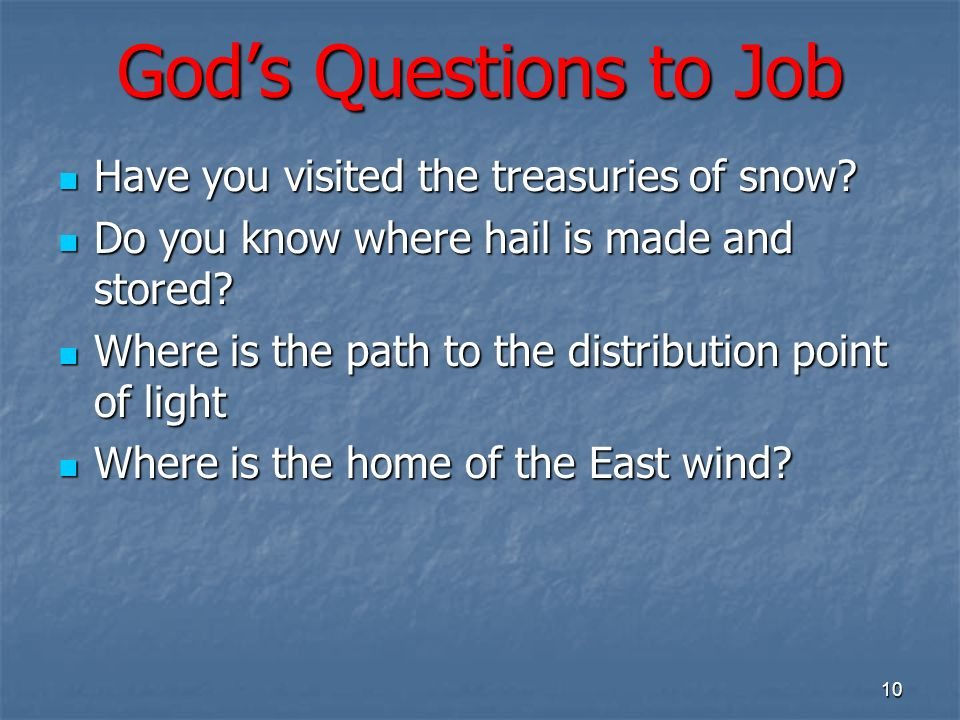 Gods Questions to Job Have you visited the treasuries of snow.
