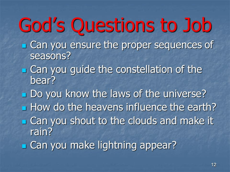 Gods Questions to Job Can you ensure the proper sequences of seasons? Can you ensure the proper sequences of seasons? Can you guide the constellation
