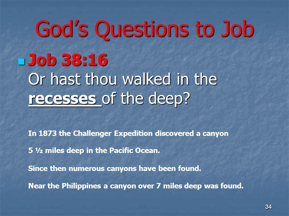 Gods Questions to Job Job 38:16 Or hast thou walked in the recesses of the deep? Job 38:16 Or hast thou walked in the recesses of the deep? 34 In 1873