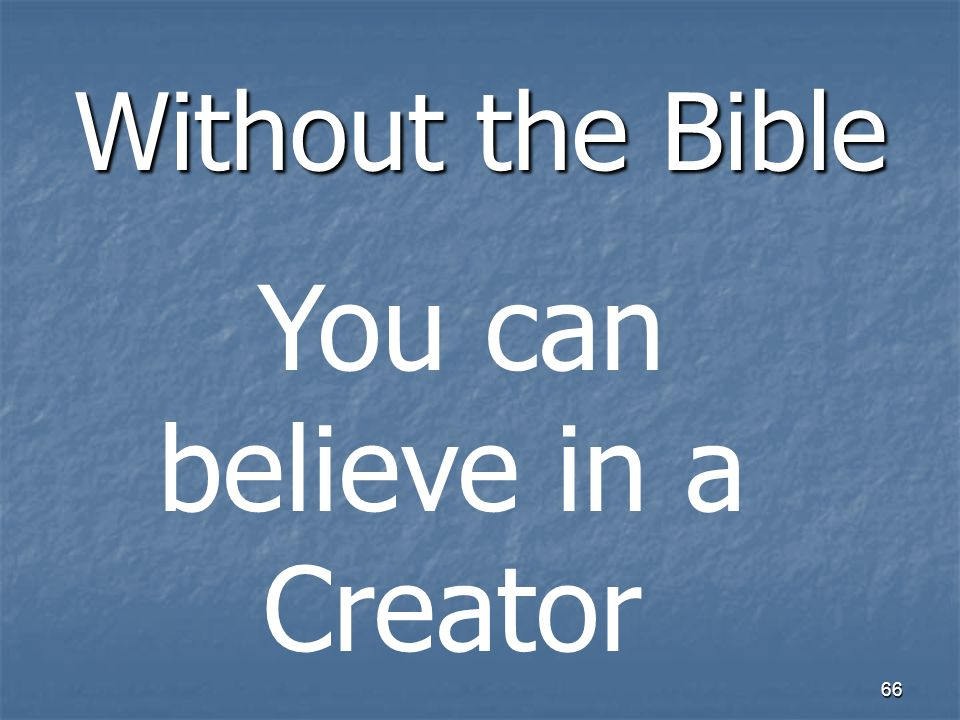 Without the Bible 66 You can believe in a Creator