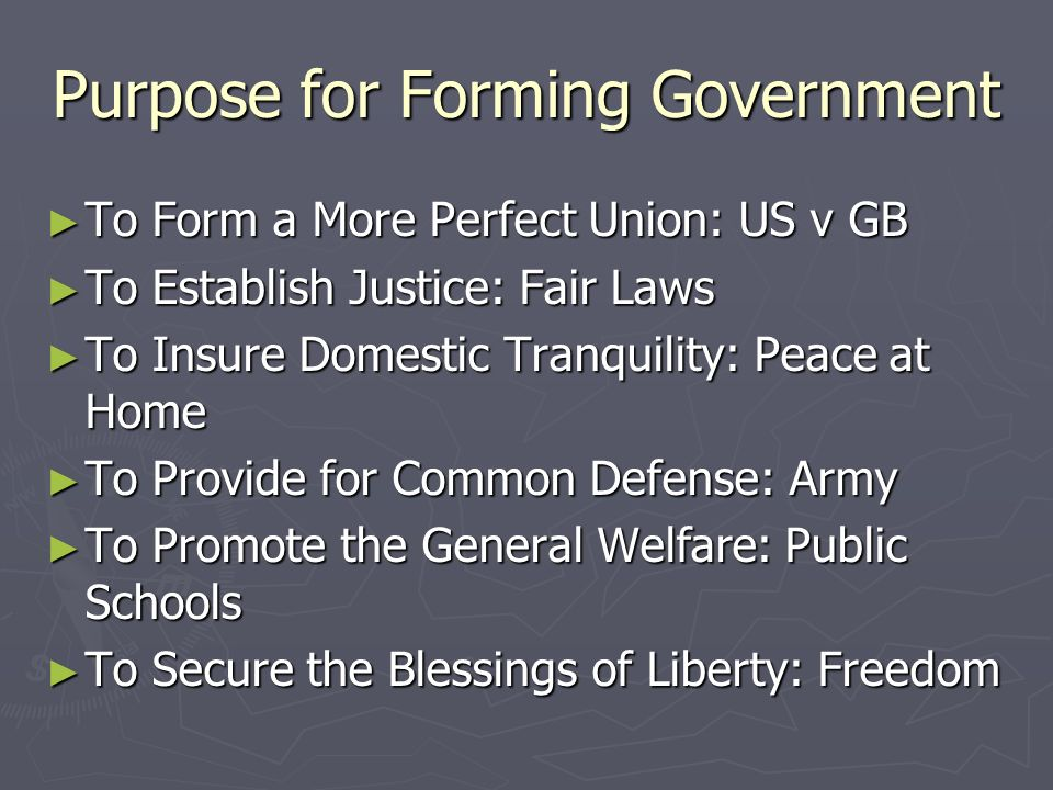 Purpose for Forming Government To Form a More Perfect Union: US v GB To Form a More Perfect Union: US v GB To Establish Justice: Fair Laws To Establis