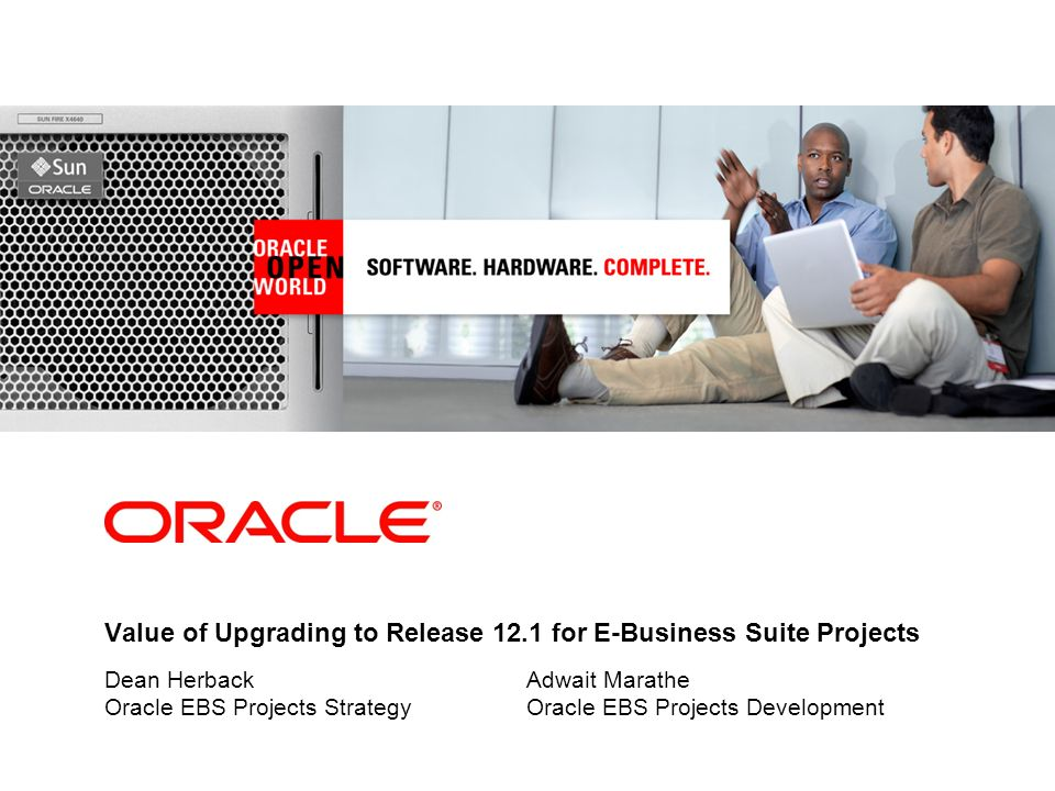 Value of Upgrading to Release 12.1 for E-Business Suite Projects Dean HerbackAdwait Marathe Oracle EBS Projects StrategyOracle EBS Projects Developmen