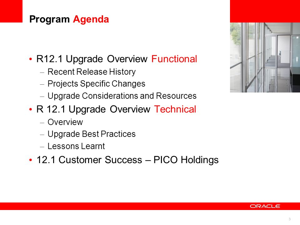 3 Program Agenda R12.1 Upgrade Overview Functional – Recent Release History – Projects Specific Changes – Upgrade Considerations and Resources R 12.1