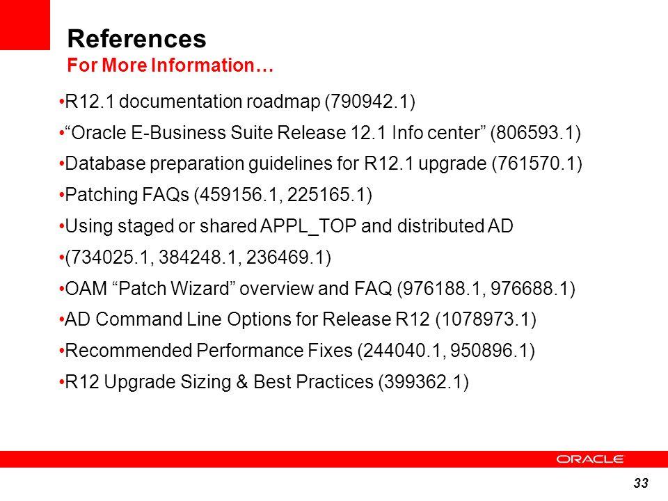 33 References For More Information… R12.1 documentation roadmap (790942.1) Oracle E-Business Suite Release 12.1 Info center (806593.1) Database prepar