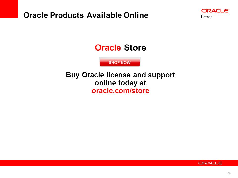 39 Oracle Products Available Online Oracle Store Buy Oracle license and support online today at oracle.com/store