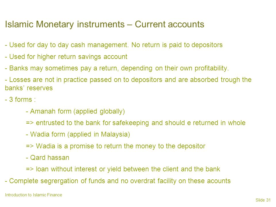 Slide 31 Introduction to Islamic Finance Islamic Monetary instruments – Current accounts - Used for day to day cash management.