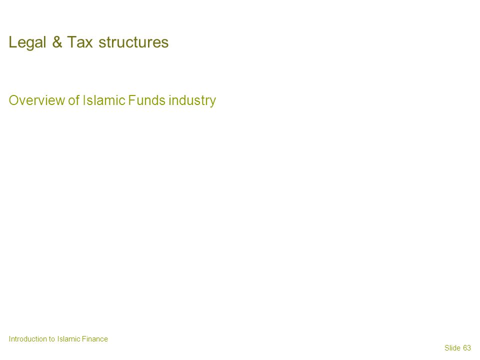 Slide 63 Introduction to Islamic Finance Legal & Tax structures Overview of Islamic Funds industry