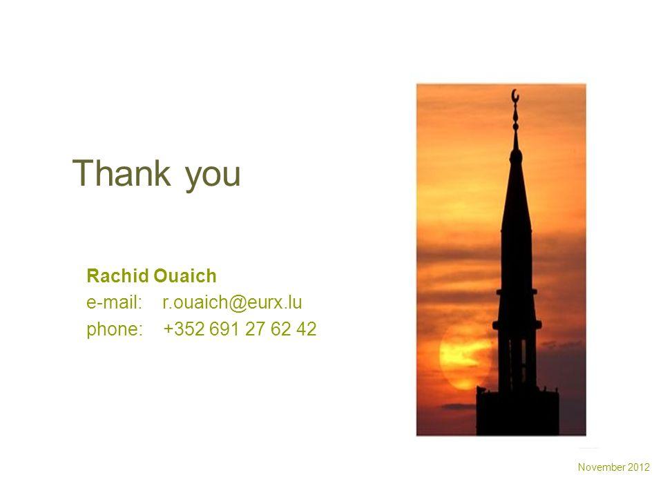 November 2012 Thank you Rachid Ouaich e-mail: r.ouaich@eurx.lu phone: +352 691 27 62 42