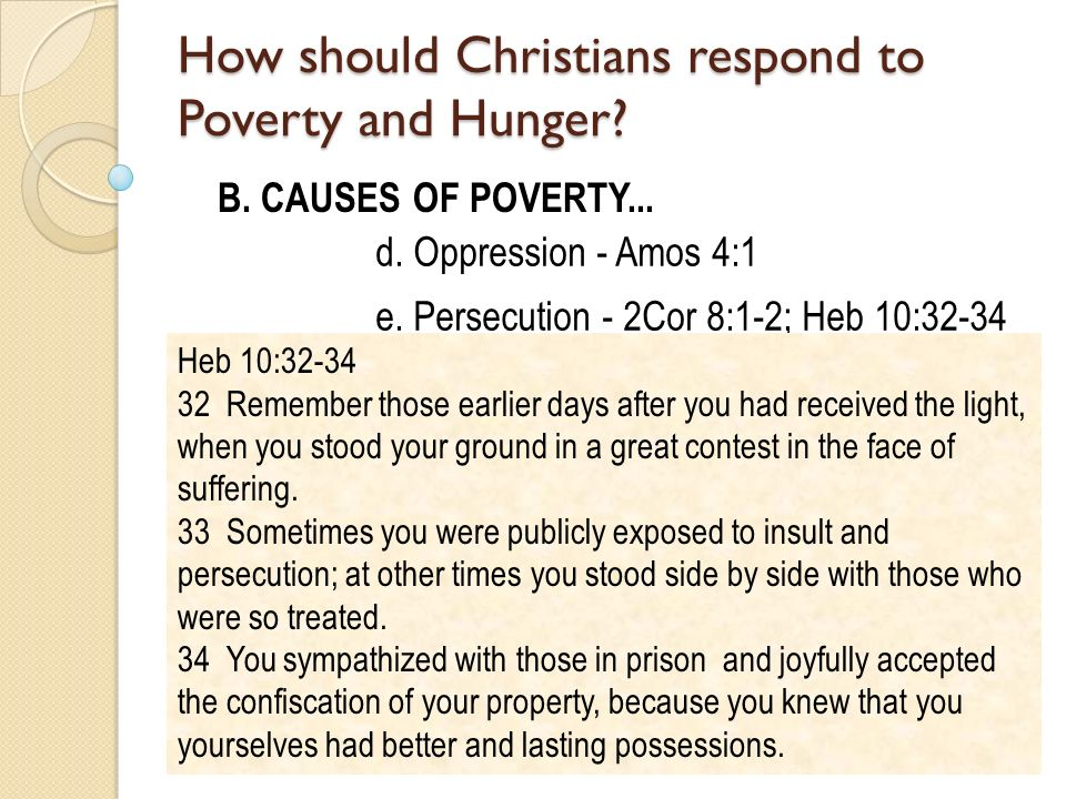 B. CAUSES OF POVERTY... d. Oppression - Amos 4:1 e.