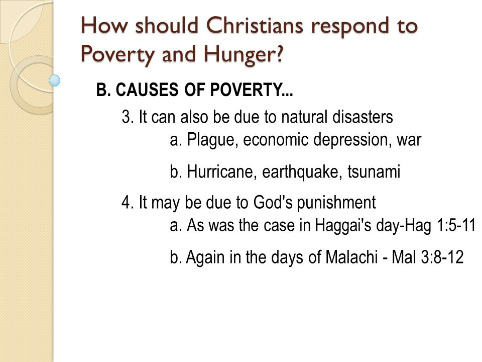 B. CAUSES OF POVERTY... 3. It can also be due to natural disasters a. Plague, economic depression, war b. Hurricane, earthquake, tsunami 4. It may be