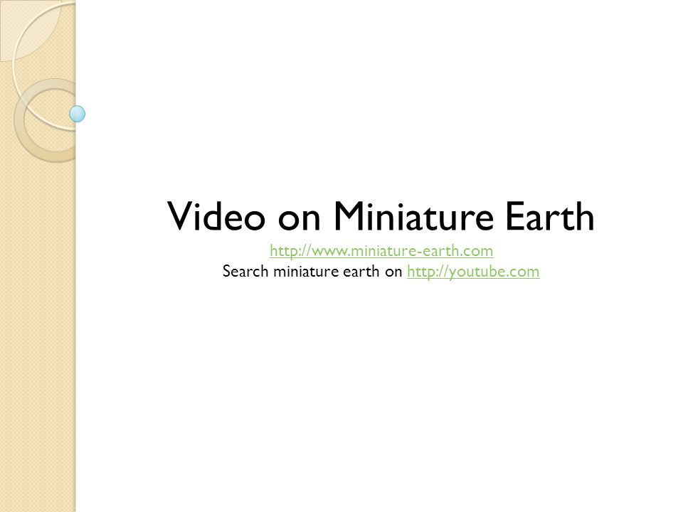 Video on Miniature Earth http://www.miniature-earth.com Search miniature earth on http://youtube.comhttp://youtube.com