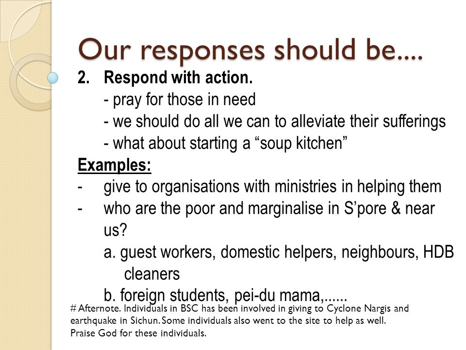 Our responses should be.... 2. Respond with action. - pray for those in need - we should do all we can to alleviate their sufferings - what about star