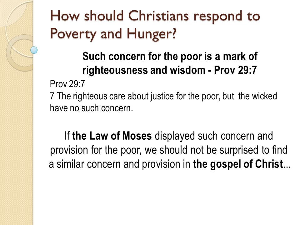 Such concern for the poor is a mark of righteousness and wisdom - Prov 29:7 Prov 29:7 7 The righteous care about justice for the poor, but the wicked have no such concern.