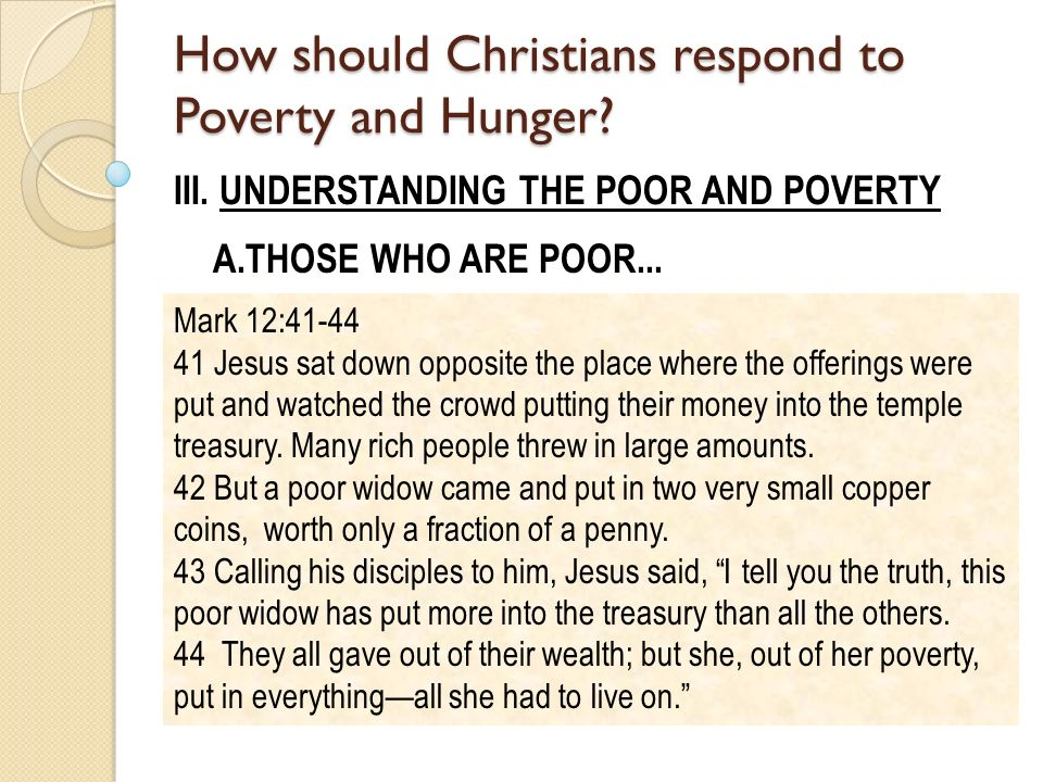 III. UNDERSTANDING THE POOR AND POVERTY A.THOSE WHO ARE POOR... 1.Includes those who may have absolutely nothing, or very little - cf. Mk 12:41-44 Mar