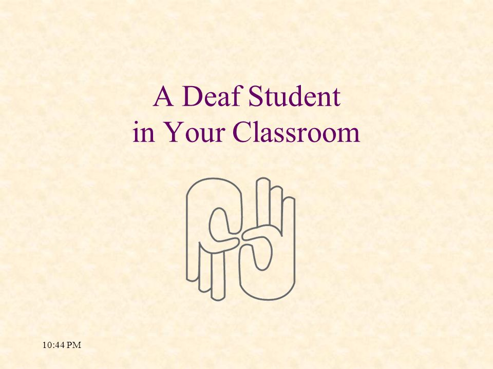 10:46 PM A Deaf Student in Your Classroom