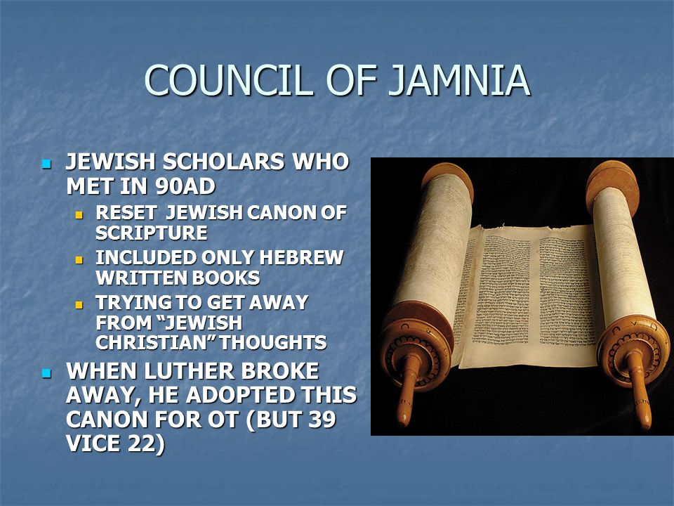 COUNCIL OF JAMNIA JEWISH SCHOLARS WHO MET IN 90AD JEWISH SCHOLARS WHO MET IN 90AD RESET JEWISH CANON OF SCRIPTURE RESET JEWISH CANON OF SCRIPTURE INCL