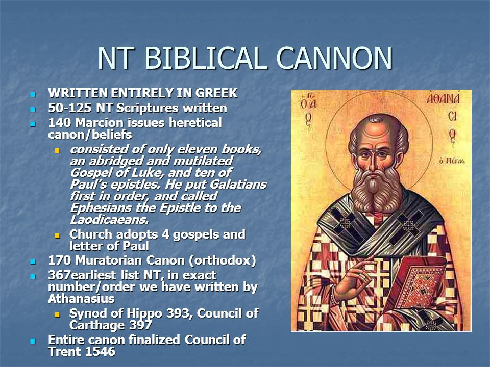 NT BIBLICAL CANNON WRITTEN ENTIRELY IN GREEK WRITTEN ENTIRELY IN GREEK 50-125 NT Scriptures written 50-125 NT Scriptures written 140 Marcion issues he