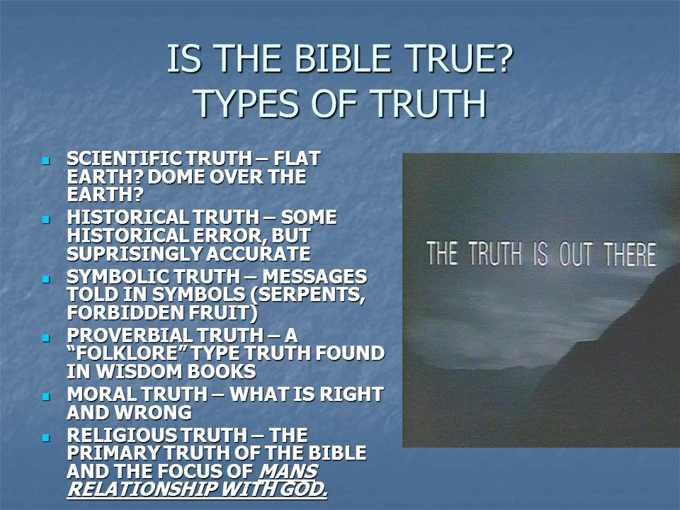 IS THE BIBLE TRUE? TYPES OF TRUTH SCIENTIFIC TRUTH – FLAT EARTH? DOME OVER THE EARTH? SCIENTIFIC TRUTH – FLAT EARTH? DOME OVER THE EARTH? HISTORICAL T