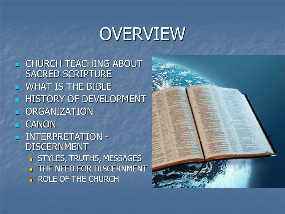 OVERVIEW CHURCH TEACHING ABOUT SACRED SCRIPTURE CHURCH TEACHING ABOUT SACRED SCRIPTURE WHAT IS THE BIBLE WHAT IS THE BIBLE HISTORY OF DEVELOPMENT HIST