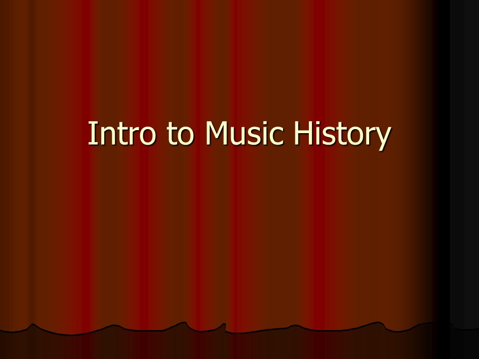6 Periods of Music History (Ancient) – Doesnt really count (Ancient) – Doesnt really count Medieval Medieval Renaissance Renaissance Baroque Baroque Classical Classical Romantic Romantic Modern Modern