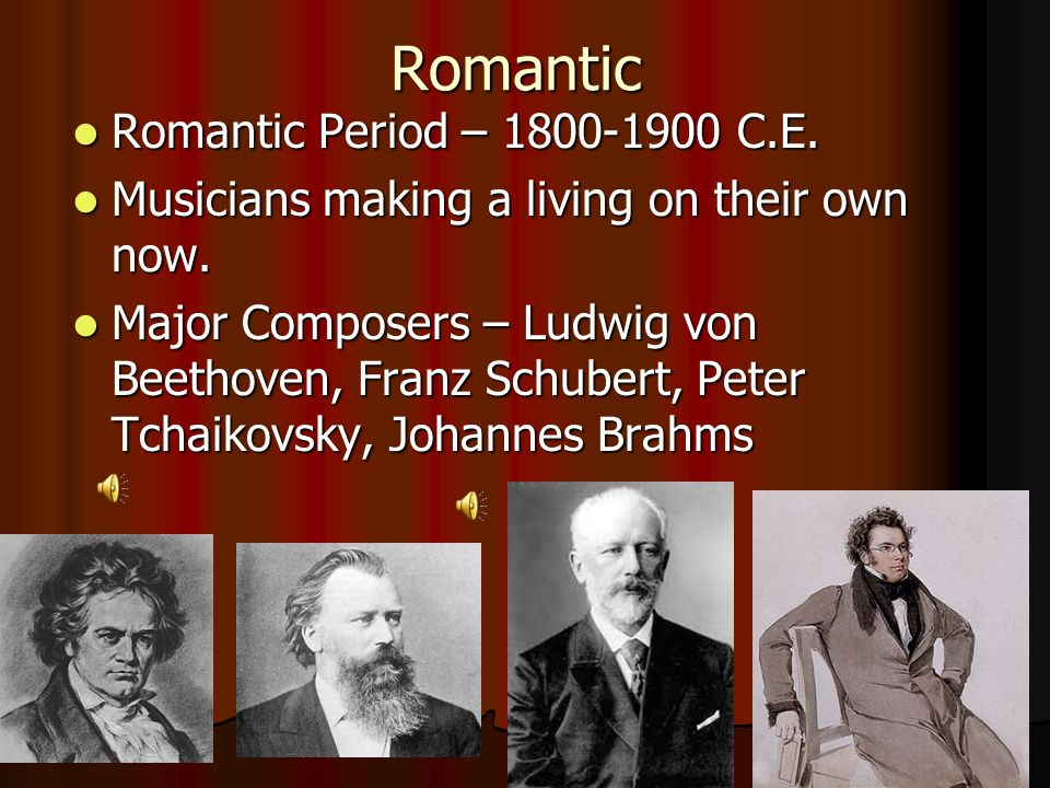 Romantic Romantic Period – 1800-1900 C.E. Romantic Period – 1800-1900 C.E. Musicians making a living on their own now. Musicians making a living on th
