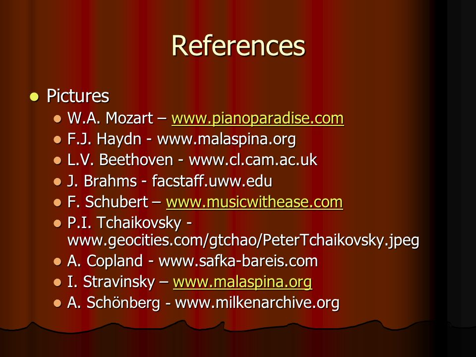 References Pictures Pictures W.A. Mozart – www.pianoparadise.com W.A. Mozart – www.pianoparadise.comwww.pianoparadise.com F.J. Haydn - www.malaspina.o