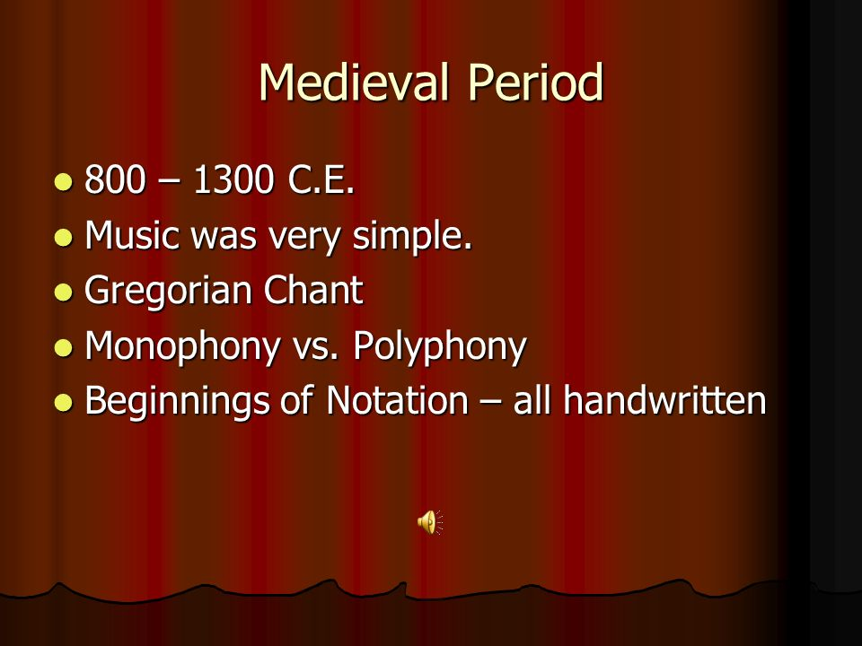 Medieval Period 800 – 1300 C.E. 800 – 1300 C.E. Music was very simple. Music was very simple. Gregorian Chant Gregorian Chant Monophony vs. Polyphony