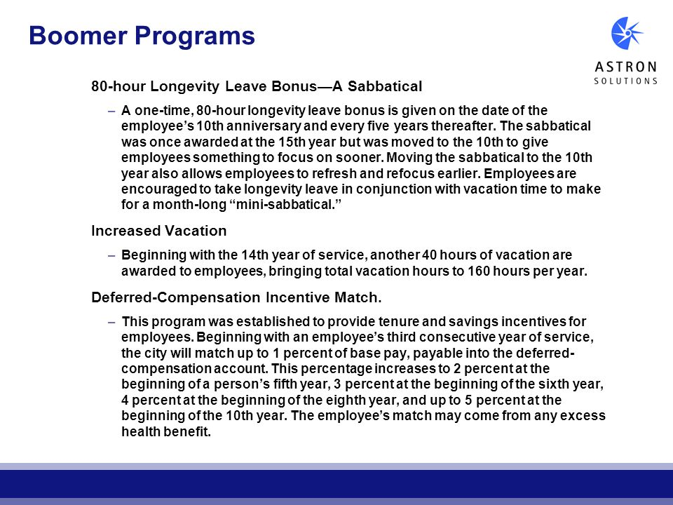 Boomer Programs 80-hour Longevity Leave BonusA Sabbatical –A one-time, 80-hour longevity leave bonus is given on the date of the employees 10th annive